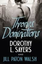 Thrones, Dominations - The Enthralling Continuation of Dorothy L. Sayers' Beloved Series ebook by Jill Paton Walsh, Dorothy L. Sayers