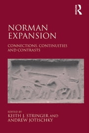 Norman Expansion - Connections, Continuities and Contrasts ebook by Andrew Jotischky,Keith J. Stringer