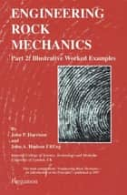 Engineering Rock Mechanics - Part 2: Illustrative Worked Examples ebook by John P Harrison, John A Hudson