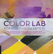 Color Lab for Mixed-Media Artists - 52 Exercises for Exploring Color Concepts through Paint, Collage, Paper, and More ebook by Deborah Forman