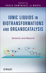 Ionic Liquids in Biotransformations and Organocatalysis - Solvents and Beyond ebook by