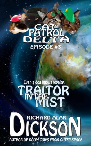 Cat Patrol Delta, Episode #3: Traitor in the Mist ebook by Richard Alan Dickson