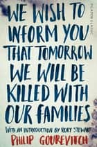 We Wish to Inform You That Tomorrow We Will Be Killed With Our Families - Picador Classic ebook by Philip Gourevitch, Rory Stewart