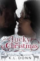 Lucky Christmas - A Novelette ebook by KL Donn