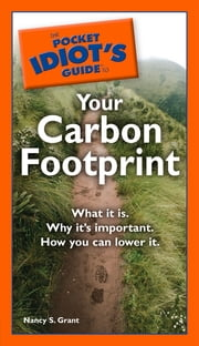 The Pocket Idiot's Guide to Your Carbon Footprint ebook by Nancy S. Grant
