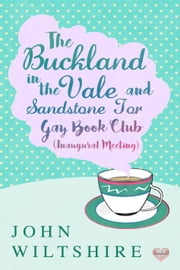 Full Title:Buckland-in-the-Vale and Sandstone Tor Gay Book Club (Inaugural Meeting) ebook by John Wiltshire
