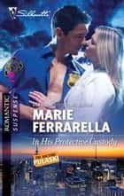 In His Protective Custody ebook by Marie Ferrarella