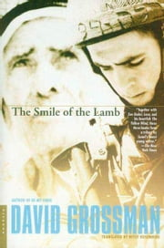 The Smile of the Lamb - A Novel ebook by David Grossman,Betsy Rosenberg