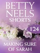 Making Sure of Sarah (Betty Neels Collection, Book 124) ebook by Betty Neels