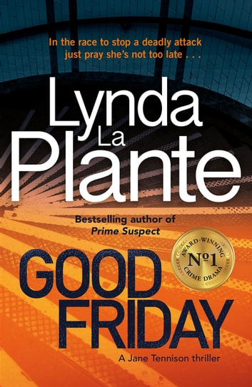 Good Friday - Before Prime Suspect there was Tennison – this is her story ebook by Lynda La Plante