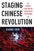 Staging Chinese Revolution ebook by Xiaomei Chen