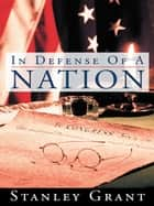In Defense Of A Nation ebook by Stanley Grant