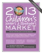 2013 Children's Writer's & Illustrator's Market ebook by Chuck Sambuchino