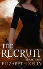 The Recruit (Book Four) ebook by Elizabeth Kelly