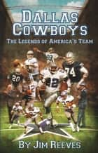 Dallas Cowboys 2nd Edition - The Legends of America's Team ebook by Jim Reeves