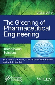 The Greening of Pharmaceutical Engineering, Theories and Solutions ebook by M. R. Islam,Jaan S. Islam,Gary M. Zatzman,M. Safiur Rahman,M. A. H. Mughal