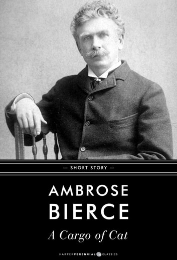 A Cargo Of Cat - Short Story ebook by Ambrose Bierce