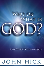 Who or What is God? - And Other Investigations ebook by John Hick