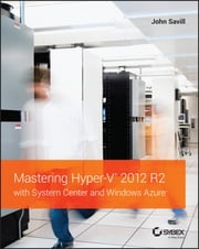 Mastering Hyper-V 2012 R2 with System Center and Windows Azure ebook by John Savill