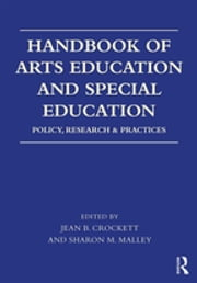 Handbook of Arts Education and Special Education - Policy, Research, and Practices ebook by Jean B. Crockett, Sharon M. Malley
