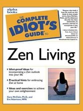 The Complete Idiot's Guide to Zen Living ebook by Eve Adamson,Gary McClain Ph.D