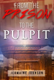 FROM THE PRISON TO THE PULPIT ebook by Jermaine Johnson