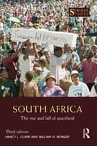 South Africa - The Rise and Fall of Apartheid ebook by Nancy L. Clark, William H. Worger