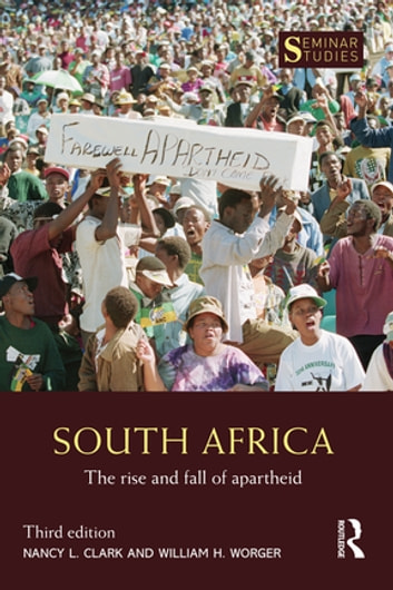 South Africa - The Rise and Fall of Apartheid ebook by Nancy L. Clark,William H. Worger