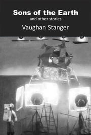 Sons of the Earth & Other Stories ebook by Vaughan Stanger