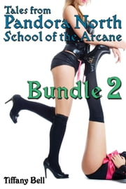 Pandora North: School of the Arcane - Bundle 2 - Pandora North: School of the Arcane (Bundle), #2 ebook by Tiffany Bell