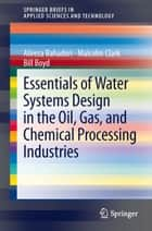 Essentials of Water Systems Design in the Oil, Gas, and Chemical Processing Industries ebook by Alireza Bahadori,Malcolm Clark,Bill Boyd