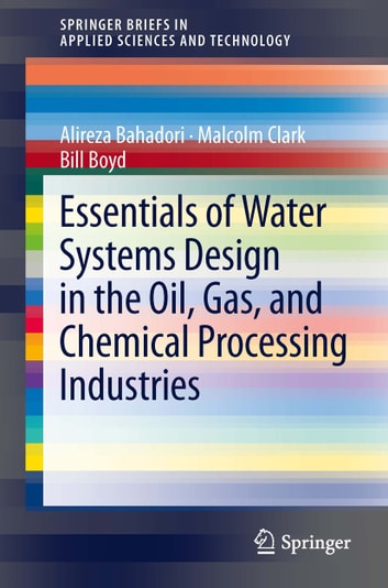 Essentials Of Water Systems Design In The Oil Gas And Chemical Processing Industries Ebook By Alireza Bahadori Rakuten Kobo