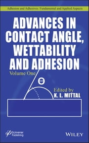 Advances in Contact Angle, Wettability and Adhesion, Volume One ebook by K. L. Mittal