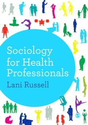 Sociology for Health Professionals ebook by Dr Lani Russell
