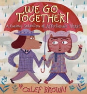 We Go Together! - A Curious Selection of Affectionate Verse ebook by Calef Brown