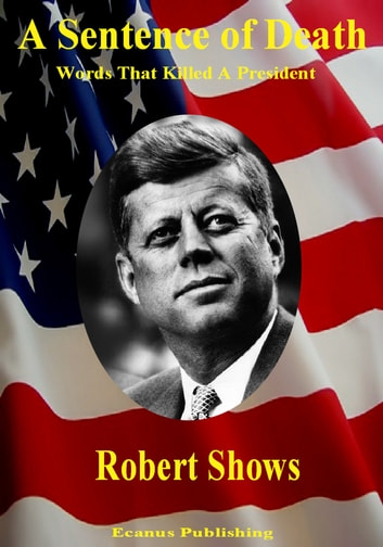 A Sentence of Death - Words that Killed a President ebook by Robert Shows