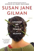 Undress Me in the Temple of Heaven ebook by Susan Jane Gilman