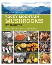 The Essential Guide to Rocky Mountain Mushrooms by Habitat ebook by Cathy Cripps,Vera Evenson,Michael Kuo