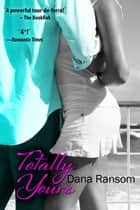 Totally Yours ebook by Dana Ransom