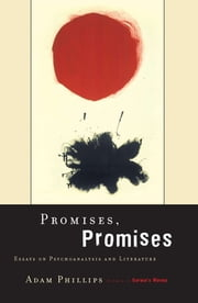 Promises, Promises - Essays on Psychoanalysis and Literature ebook by Adam Phillips