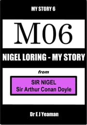 Nigel Loring - My Story (from Sir Nigel) ebook by Dr E J Yeaman
