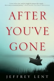 After You've Gone - A Novel ebook by Jeffrey Lent