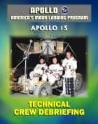 Apollo and America's Moon Landing Program: Apollo 15 Technical Crew Debriefing with Unique Observations about the Fourth Lunar Landing - Astronauts Scott, Irwin, Worden ebook by Progressive Management
