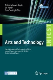 Arts and Technology - Fourth International Conference, ArtsIT 2014, Istanbul, Turkey, November 10-12, 2014, Revised Selected Papers ebook by Anthony Lewis Brooks,Elif Ayiter,Onur Yazicigil