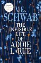 The Invisible Life of Addie LaRue ebook by V.E. Schwab