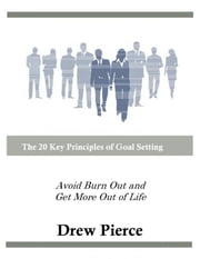 The 20 Key Principles of Goal Setting ebook by Drew Pierce