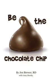 Be the Chocolate Chip ebook by Jen Brewer