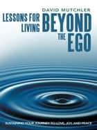 Lessons for Living Beyond the Ego ebook by David Mutchler