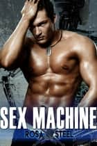 Sex Machine ebook by Rosa Steel