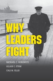 Why Leaders Fight ebook by Michael C. Horowitz,Allan C. Stam,Cali M. Ellis